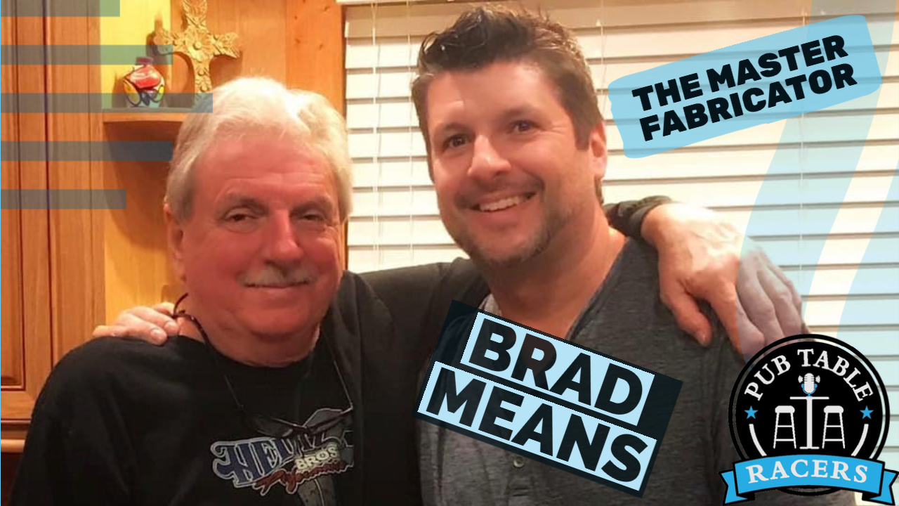 Brad Means, Master Fabricator and son of NASCAR driver/owner Jimmy Means. (Ep. 42)